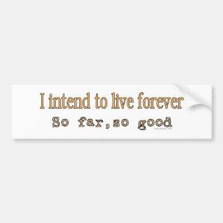 I Intend To Live Forever Bumpersticker Bumper Sticker
