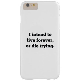 I Intend To Live Forever, Or Die Trying Barely There iPhone 6 Plus Case
