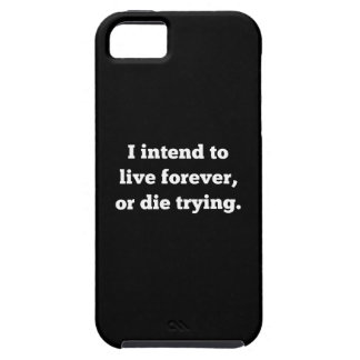 I Intend To Live Forever, Or Die Trying Case For The iPhone 5