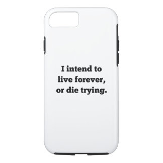 I Intend To Live Forever, Or Die Trying iPhone 7 Case