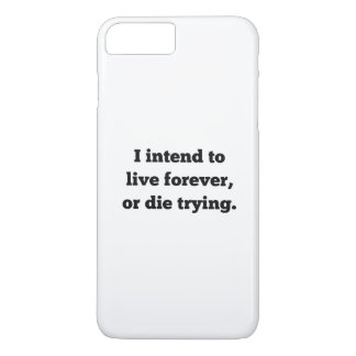 I Intend To Live Forever, Or Die Trying iPhone 7 Plus Case