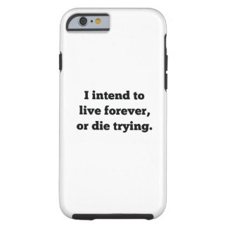 I Intend To Live Forever, Or Die Trying Tough iPhone 6 Case