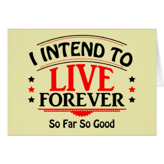 I Intend To Live Forever, So Far So Good Card