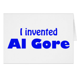 I invented Al Gore Greeting Card