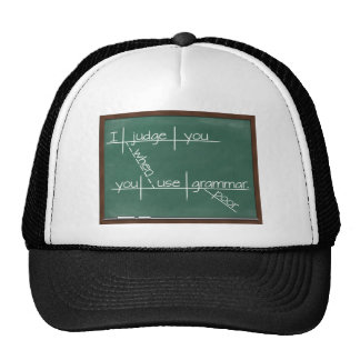 I judge you when you use poor grammar. trucker hats