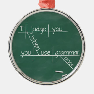 I judge you when you use poor grammar. Silver-Colored round decoration