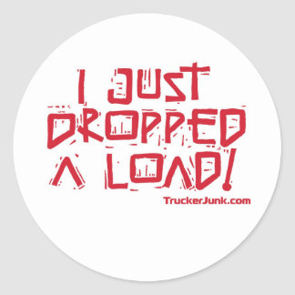 I Just Dropped a Load Classic Round Sticker