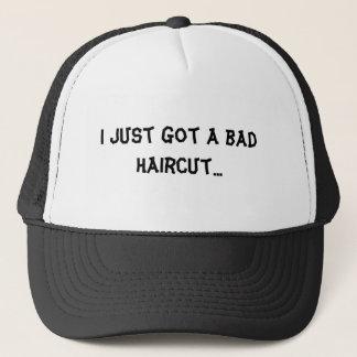 I just got a bad haircut... trucker hat