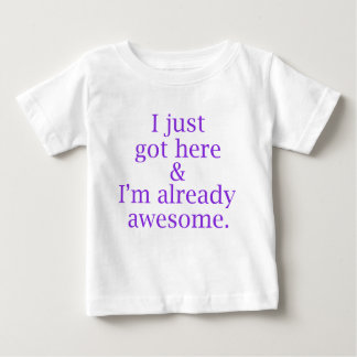 I just got here & I'm already awesome - Purple Baby T-Shirt