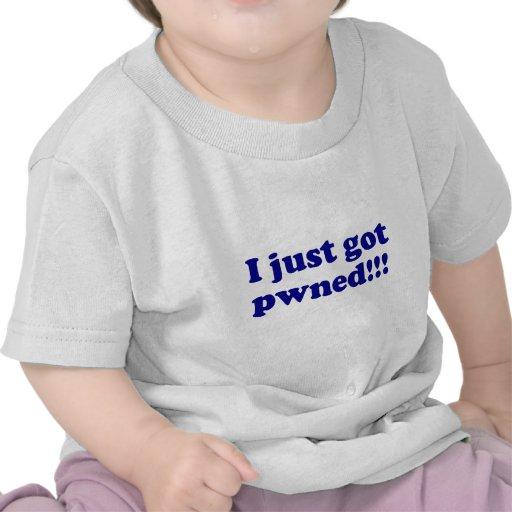 I just got pwned!!! tshirt