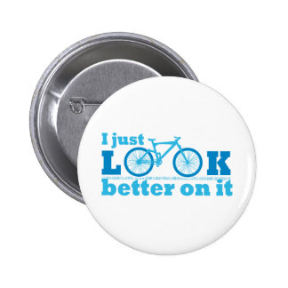I Just Look Better On It Pinback Buttons