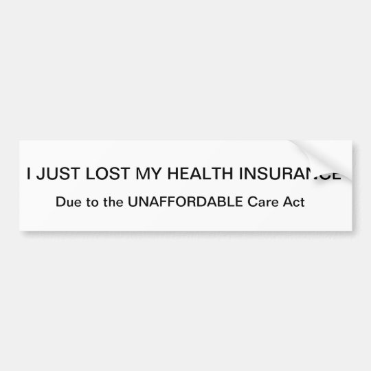"""I JUST LOST MY HEALTH INSURANCE"" Bumper sticker"