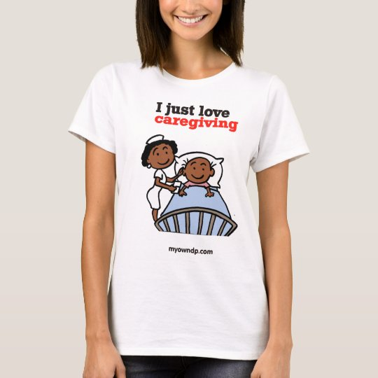 I just Love Care Giving T-Shirt