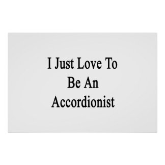 I Just Love To Be An Accordionist Print