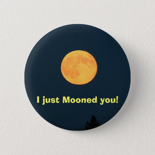 I just Mooned you! 6 Cm Round Badge