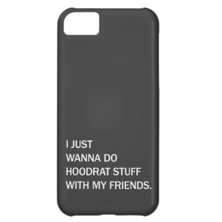 I Just Wanna Do Hoodrat Stuff With My Friends iPhone 5C Cover