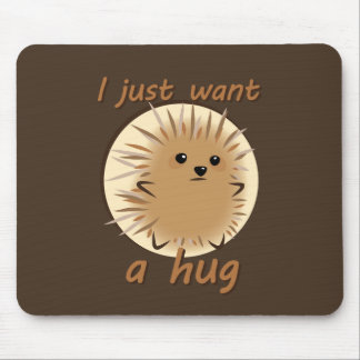 I Just Want A Hug Mouse Pad