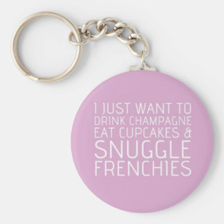 I Just Want To - Champagne & Frenchies Basic Round Button Key Ring