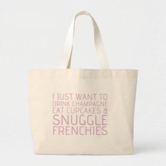 I Just Want To - Champagne & Frenchies Large Tote Bag