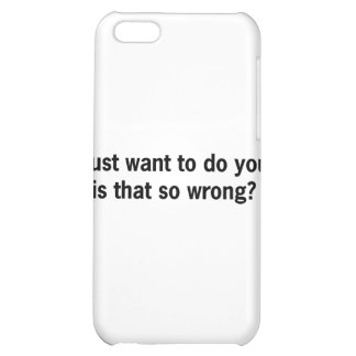 I Just Want To Do You Cover For iPhone 5C