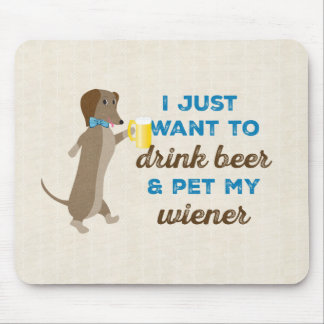 I just want to drink beer & pet my wiener mouse mat