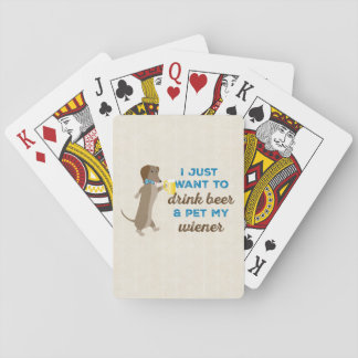 I just want to drink beer & pet my wiener playing cards