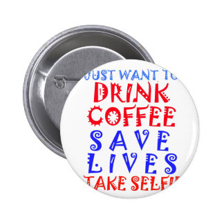 I Just want to drink coffee 6 Cm Round Badge