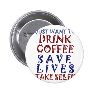 I Just want to drink coffee Save lives 6 Cm Round Badge