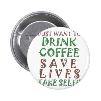 I Just want to drink coffee Save lives and take se 6 Cm Round Badge