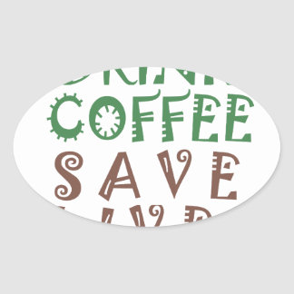 I Just want to drink coffee Save lives and take se Oval Sticker