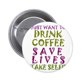 I Just want to drink coffee & take selfies 6 Cm Round Badge