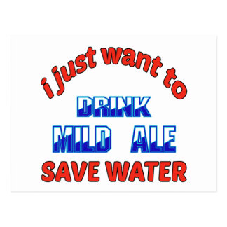 I just want to drink Mild Ale save water Postcard