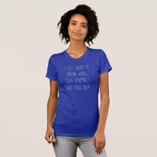I Just Want To Drink Wine, Save Animals and Nap T-shirts