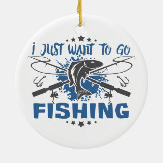 I Just Want To Go Fishing Christmas Ornament