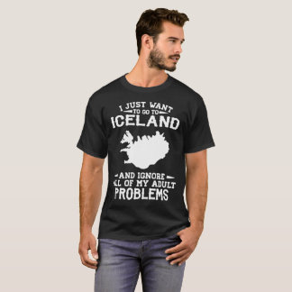 I JUST WANT TO GO TO ICELAND T-Shirt