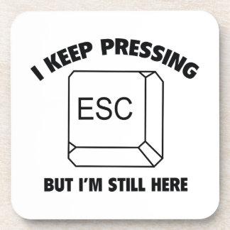 I Keep Pressing ESC But I m Still Here Drink Coaster