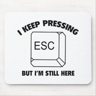 I Keep Pressing ESC But I m Still Here Mousepad