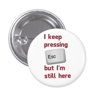 I Keep Pressing The Escape Key But I'm Still Here 3 Cm Round Badge
