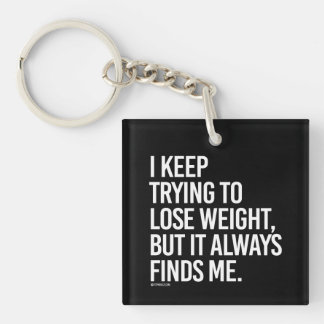I keep trying to lose weight but it always finds m Single-Sided square acrylic key ring