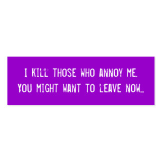 I kill those who annoy me You might want to le Business Card