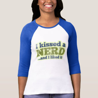 I kissed a Nerd and I liked it T-Shirt