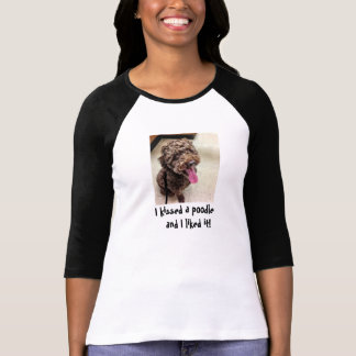 I Kissed a Poodle T-Shirt