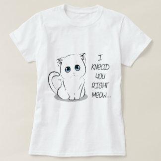 I Knead You Right Meow Cat White Tee Shirts