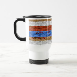 I knit because I cannot stop with faux cozie Stainless Steel Travel Mug