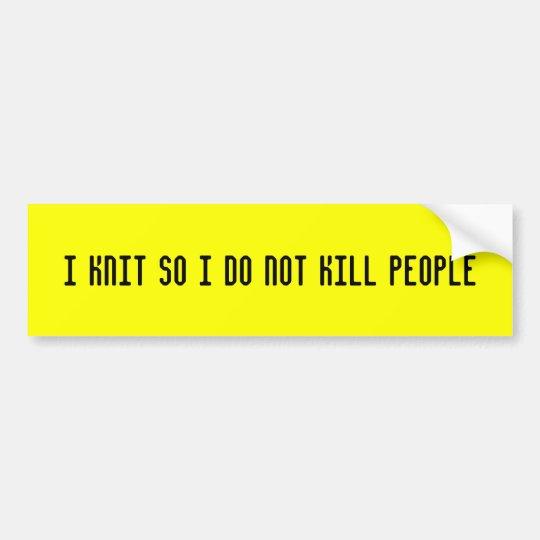 I knit so i do not kill people bumper sticker