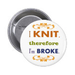 I Knit Therefore I'm Broke 6 Cm Round Badge