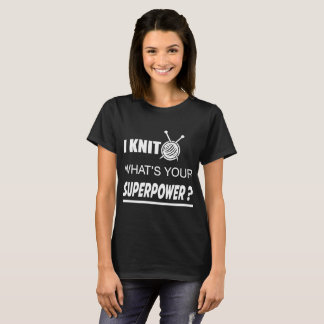 I KNIT WHAT'S YOUR SUPERPOWER ? T-Shirt