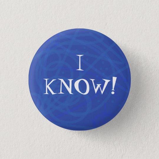 I KNOW! 3 CM ROUND BADGE