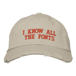 I KNOW ALL THE FONTS EMBROIDERED HAT