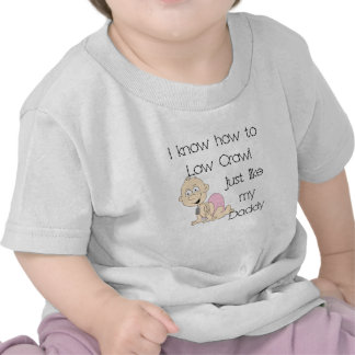 I know how to low crawl just like my daddy p t-shirt